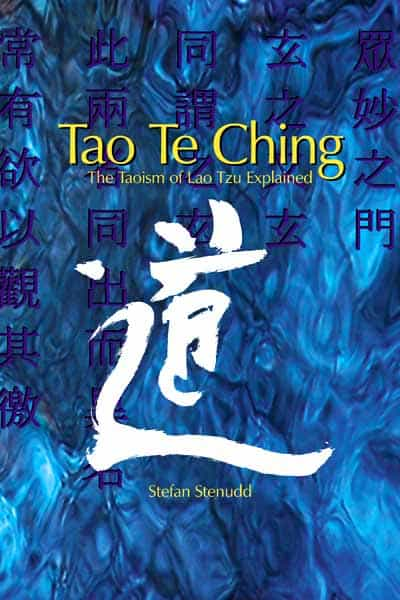 Tao Te Ching: The Taoism of Lao Tzu Explained - by Stefan Stenudd.