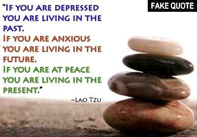 fake laotzu quote If you are depressed you are living in the past