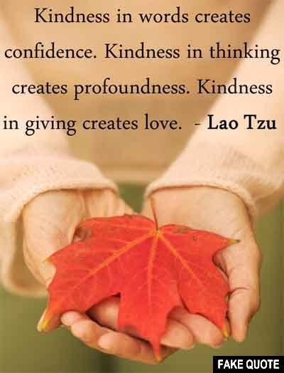 "Fake Lao Tzu Quote: ""Kindness in words creates confidence ..."