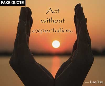 Fake Lao Tzu quote: Act without expectation.