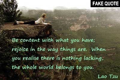Fake Lao Tzu quote: Be content with what you have; rejoice in the way things are...