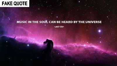 Fake Lao Tzu quote: Music in the soul can be heard by the universe.