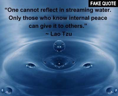 Fake Lao Tzu quote: One cannot reflect in streaming water...