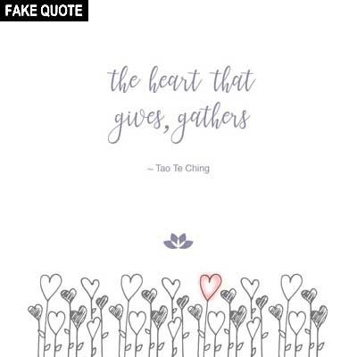 Fake Lao Tzu quote: The heart that gives, gathers.